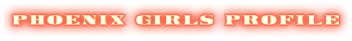 PHOENIX GARLS PROFILE